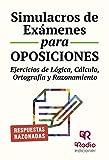 Simulacros de Exámenes para Oposiciones. Ejercicios de lógica, cálculo, ortografía y razonamiento