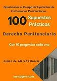 Oposiciones al Cuerpo de Ayudante de Instituciones Penitenciarias. 100 supuestos prácticos de Derecho Penitenciario.